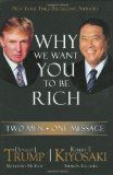 Read  Donald Trump and Robert Kiyosaki book Why we want you to be rich.