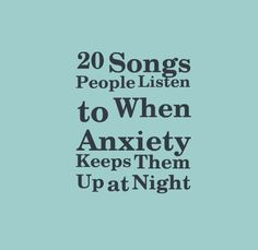 20 Songs People Listen to When Anxiety Keeps Them Up at Night | The Mighty (scheduled via http://www.tailwindapp.com?utm_source=pinterest&utm_medium=twpin&utm_content=post134073387&utm_campaign=scheduler_attribution)