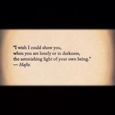 """""""I wish I could show you... the astonishing light of your own being"""""""
