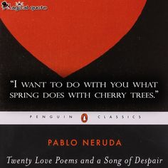 #PabloNeruda #TwentyLovePoemsandaSongofDespair: I want to do with you what spring does with cherry trees. #book #bookquotes #quote #quotes #love #lovequotes #magicalquote