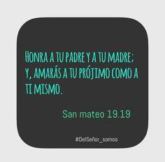 Honra y a tu padre y a tu madre y a amaras a tu prójimo como a ti mismo. San Mateo 19.19 📖♥️
