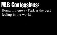 MLB Confessions: Being in Fenway Park is the best feeling in the world. #bostonusa
