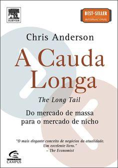 A calda longa Chris Anderson Do mercado de massa para o mescado de nicho.Compre este livro AQUI