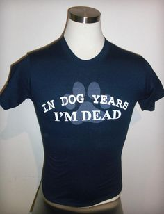 National Museum of Funeral History: In Dog Years I'm Dead t-shirt