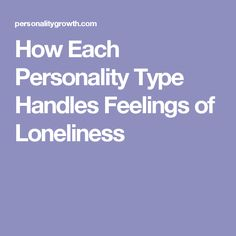 How Each Personality Type Handles Feelings of Loneliness