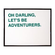 this print will have a prominent position in my hypothetical office... reminding me to always strive to be an adventurer (even if i'm sitting behind a desk)