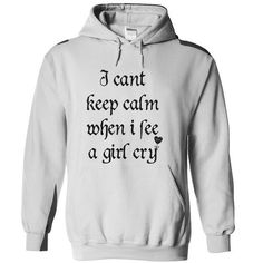 I can't keep calm when i see a girl cry T Shirts, Hoodies. Get it here ==► https://www.sunfrog.com/LifeStyle/I-cant-keep-calm-when-i-see-a-girl-cry.html?57074 $19