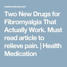 Two New Drugs for Fibromyalgia That Actually Work. Must read article to relieve pain. | Health Medication