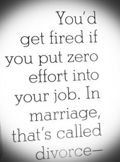 Marriage requires effort. If there is only one person putting in the effort, divorce will be the only solution.