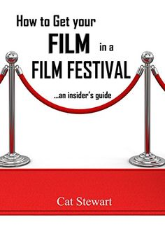 How to Get Your FIlm In a Film Festival, An Insider's Guide (English Edition)