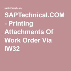 SAPTechnical.COM - Printing Attachments Of Work Order Via IW32