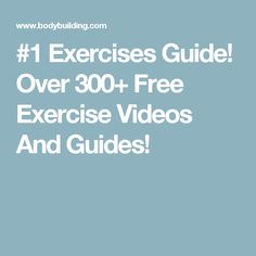 #1 Exercises Guide! Over 300+ Free Exercise Videos And Guides!