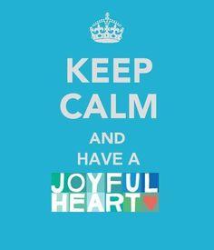 Keep Calm=A Joyful Heart!