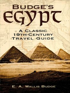 Budge's Egypt by E. A. Wallis Budge  Focusing on the monuments on either side of the Nile, the author describes Egyptians, their writing, religion and gods, plus historic locales and objects: Alexandria, Cairo, the Rosetta Stone, the pyramids, the Sphinx; the statue of Rameses II, the temples at Luxor and Karnak, major sites where royal mummies were discovered, and more.