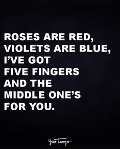 """""""Roses are red, violets are blue, i've got five fingers and the middle one's for you."""" quotes and sayings 50 Comebacks Will Leave Them SPEECHLESS (& And Make YOU Laugh) Sarcasm Quotes, Bitch Quotes, Sassy Quotes, Badass Quotes, Mood Quotes, True Quotes, Motivational Quotes, Inspirational Quotes, Smile Quotes"""