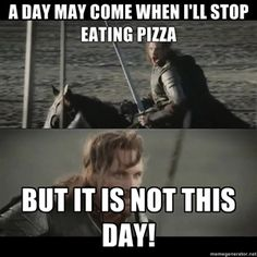 A day may come when I'll stop eating pizza But it is not this day!  | a day may come LOTR LORD OF THE RINGS FUNNY.