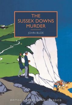 "The Sussex Downs Murder by John Bude (July 2015) The first in a new series of mysteries from the ""Golden Age of British Crime Fiction;"" each surely to be ""a wonderful rediscovery."" (Booklist)"