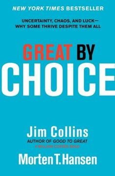 Great by Choice: Uncertainty, Chaos, and Luck--Why Some Thrive Despite Them All by Jim Collins, Morten Hansen The new question Ten years after the worldwide bestseller Good to Great, Jim Collins returns with another groundbreaking work, this time to ask: Why do some companies thrive in uncertainty, even chaos, and others do not?