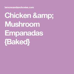 Chicken & Mushroom Empanadas {Baked}