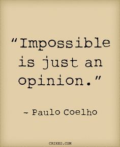 'Impossible is just an opinion' is another classic inspirational quote from the Brazilian author of The Alchemist Paulo Coelho. Read more great Paulo Coelho quotes at http://seffsaid.com