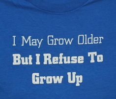 I May Grow Older But...$21