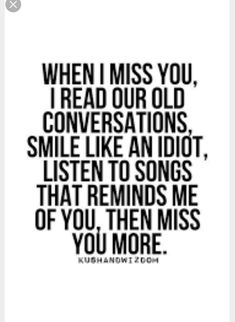 I replay past conversations, your music, the romantic things you do, and marvel at your creativity so I don't miss you