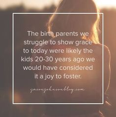 """The birth parents we struggle to show grace to today were likely the kids years ago we would have considered it a joy to foster. Foster Parent Quotes, Foster Care Adoption, Foster To Adopt, Foster Parenting, Foster Baby, Foster Family, Foster Mom, Mix And Match Family, Mix Match"