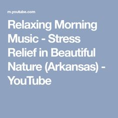 Relaxing Morning Music - Stress Relief in Beautiful Nature (Arkansas) - YouTube