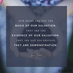 """Our deeds are not the basis of our salvation, they are the evidence of our salvation. They are not foundation, they are demonstration. John Piper Quotes, Sound Words, Reformed Theology, Christian Quotes, Christian Faith, Bible Verses Quotes, Word Of God, In This World, Wise Words"