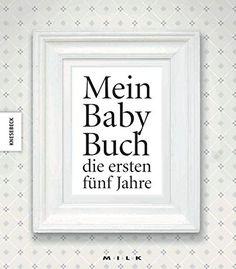 Mein Baby Buch: Die Ersten Fünf Jahre. Ein Babyalbum Von MILK: Amazon