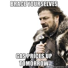 brace yourselves gas prices up tomorrow   Brace yourself   Meme Generator