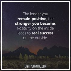 The longer you remain positive, stronger you become. Positivity on the inside leads to real success on the outside. | Inspirational Quotes