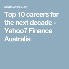 Top 10 careers for the next decade - Yahoo7 Finance Australia