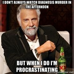 I don't always watch Diagnosis Murder in the afternoon But when I do I'm procrastinating