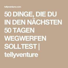 50 DINGE, DIE DU IN DEN NÄCHSTEN 50 TAGEN WEGWERFEN SOLLTEST | tellyventure