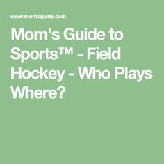 Mom's Guide to Sports™ - Field Hockey - Who Plays Where?