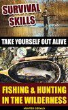 Free Kindle Book -  [Self-Help][Free] Survival Skills: Take Yourself Out Alive: Fishing & Hunting In The Wilderness: (Survival Gear, Survivalist, Survival Tips, Preppers Survival Guide, Home ... hunting, fishing, prepping and foraging)