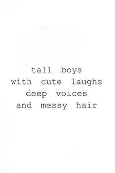 tall boys with cute laughs deep voices and messy hair