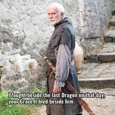 Barristan selmy: I fought beside the last Dragon on that day, your Grace. I bled beside him