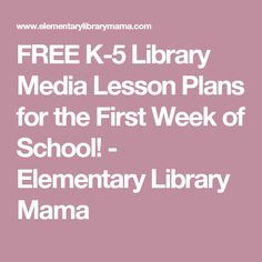 FREE K-5 Library Media Lesson Plans for the First Week of School! - Elementary Library Mama