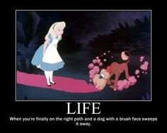 "I hate it when that happens. XD The picture is from Walt Disney's ""Alice in Wonderland"" and the poster is made by me."