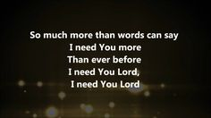 I Need You More by Kim Walker Smith with lyrics. This video is good to use for both personal and group worship! God Bless!