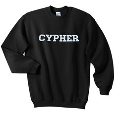 cypher sweatshirt from teeshope.com This sweatshirt is Made To Order, one by one printed so we can control the quality.