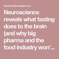 Neuroscience reveals what fasting does to the brain (and why big pharma and the food industry won't study it) - Ideapod