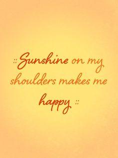 Sunshine On My Shoulders--John Denver Love this song.