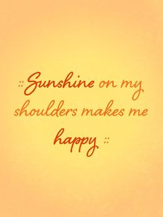 Sunshine On My Shoulders--John Denver Love this song. I have a book that has the lyrics and the song on a CD.