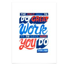 The only way to do great work is to love what you do. - Steve Jobs