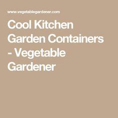 Cool Kitchen Garden Containers - Vegetable Gardener