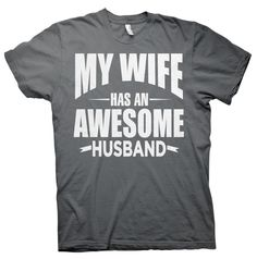 My Wife Has An AWESOME HUSBAND - Funny T-shirt
