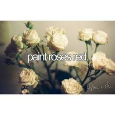 Paint roses red.   Alice in Wonderland!